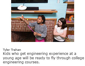 Kids who get engineering experience at a young age will be ready to fly through college engineering courses.